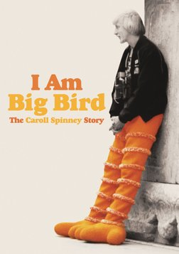 I Am Big Bird - The Life and Career of Puppet Performer Caroll Spinney