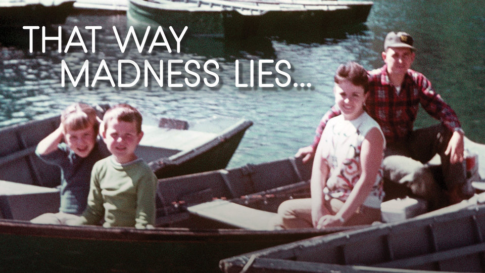 That Way Madness Lies….