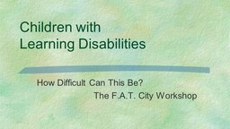 How Difficult Can This Be? F.A.T. City - A Learning Disabilities Workshop