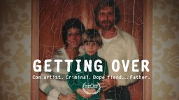 Getting Over - Con Artist. Criminal. Dope Fiend...Father.
