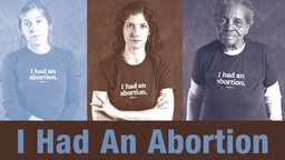 I Had an Abortion - Women Speak About their Experiences